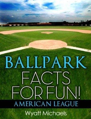 Ballpark Facts for Fun! American League  by  Wyatt Michaels