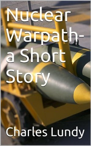 Nuclear Warpath- a Short Story Charles Lundy