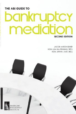 The ABI Guide to Bankruptcy Mediation, Second Edition  by  Erwin I. Katz