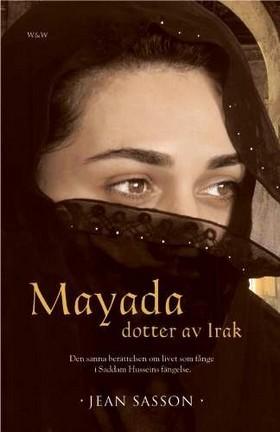 Mayada – dotter av Irak : den sanna berättelsen om livet som fånge i Saddam Husseins fängelse  by  Jean Sasson