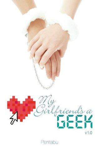 My Girlfriends a Geek (novel): Volume 1  by  Pentabu