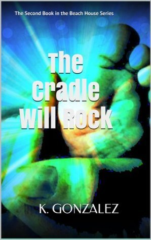 The Cradle Will Rock (Beach House Series)  by  K. Gonzalez