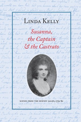 Susanna, the Captain & the Castrato: Scenes from the Burney Salon, 1779-80  by  Linda Kelly