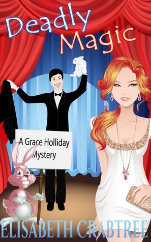 Deadly Magic (Grace Holliday Mystery, #1) Elisabeth Crabtree