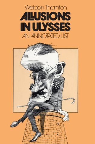 Allusions in Ulysses: An Annotated List  by  Weldon Thornton