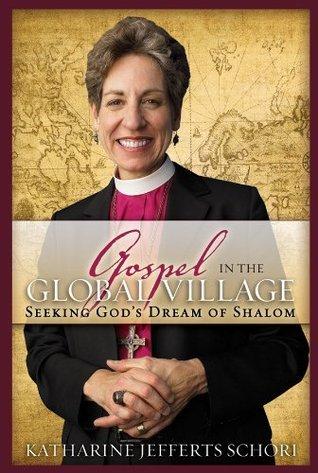 Gospel in the Global Village: Seeking Gods Dream of Shalom  by  Katharine Jefferts Schori