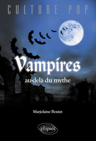 Vampires au-delà du mythe  by  Marjolaine Boutet