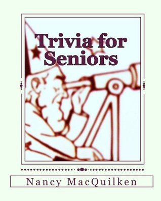 Trivia for Seniors  by  Nancy Macquilken