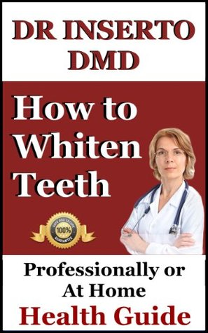 How To Whiten Teeth: Dr. Inserto Shares The Best Natural and Professional Teeth Whitening Methods Dr. Inserto