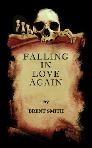 Falling In Love Again (Brent Smiths Tales of Things That Should Not Be.)  by  Brent Smith
