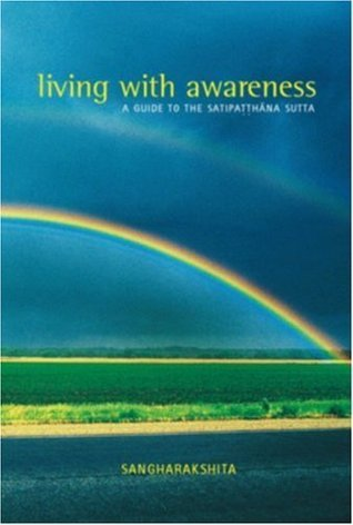 Living with Awareness: A Guide to the Satipatthana Sutta  by  Sangharakshita
