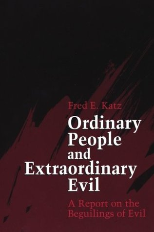 Ordinary People/Ex Evil: A Report on the Beguilings of Evil  by  Fred Emil Katz