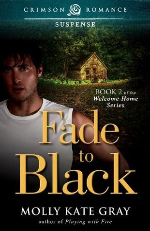 Fade to Black: Book 2 of the Welcome Home series Molly Kate Gray