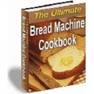 650 BREAD Machine Maker RECIPES - The Ultimate Bread Machine Cookbook  by  eBook Media Ventures