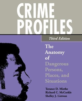 Crime Profiles: The Anatomy of Dangerous Persons, Places, and Situations Terance D. Miethe