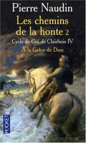 Les chemins de la honte 2 - À la grâce de Dieu (Cycle de Gui de Clairbois, #4)  by  Pierre Naudin