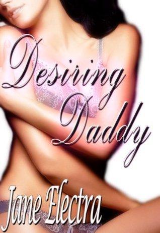 Desiring Daddy: Four Forbidden Fantasies  by  Jane Electra