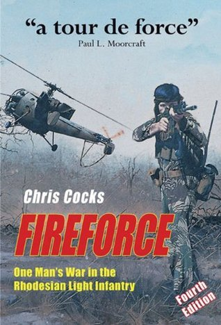 Fireforce: One Mans War in The Rhodesian Light Infantry  by  Chris Cocks