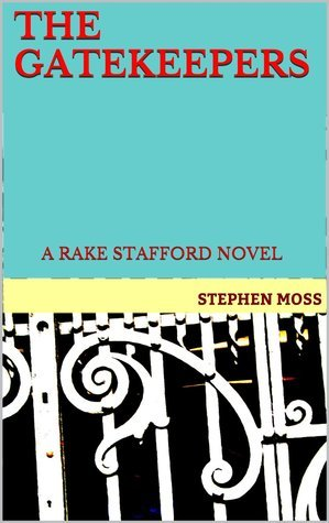 The Gatekeepers (A Rake Stafford Novel #2)  by  Stephen   Moss