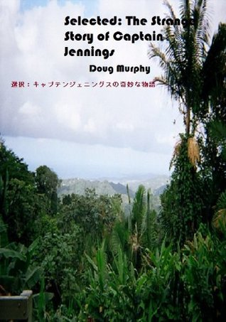 Selected: The Strange Story of Captain Jennings Douglas Murphy