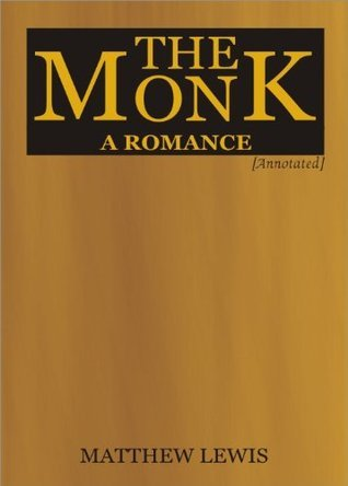 THE MONK : A ROMANCE [Annotated] Matthew Gregory Lewis
