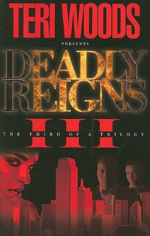 Deadly Reigns III (Deadly Reigns #3)  by  Teri Woods