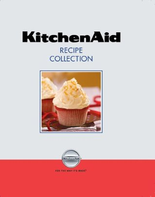 Kitchenaid: Recipe Collection (3 Ring Binder)  by  Publications International Ltd.