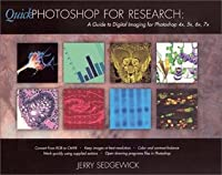 Quick Photoshop for Research: A Guide to Digital Imaging for Photoshop 4x, 5x, 6x, 7x  by  Gerald Sedgewick