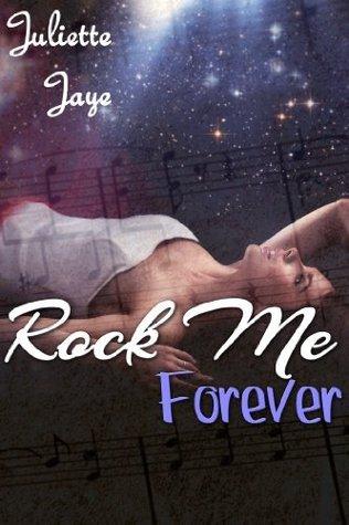 Rock Me Forever (Rock Me, #4) Juliette Jaye