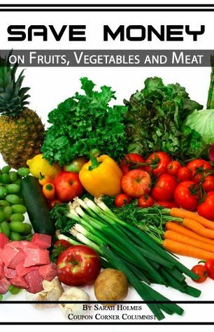 Extreme Couponing: Save Money on Fruits, Vegetables and Meat  by  Sarah Holmes
