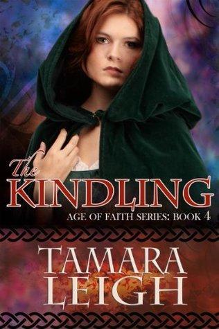 The Kindling (Age of Faith, #4) Tamara Leigh