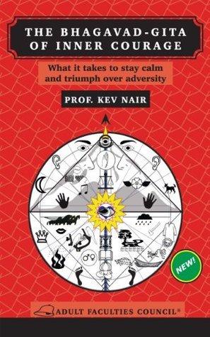 The Bhagavad Gita of Inner Courage  by  K.E.V. Nair