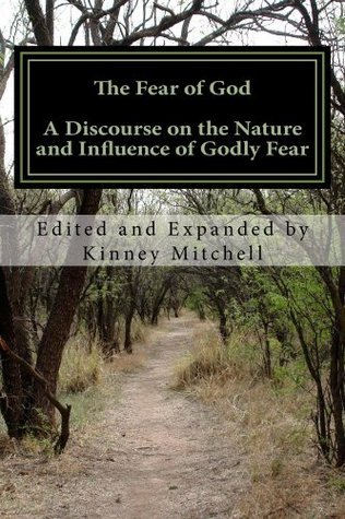 The Fear of God A Discourse on the Nature and Influence of Godly Fear Kinney Mitchell