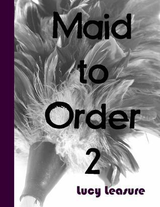 Maid to Order 2 (Maid to Order #2) Lucy Leasure