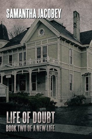 Life of Doubt: Book Two of a New Life  by  Samantha Jacobey
