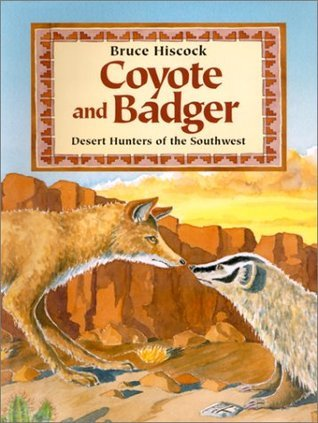 Coyote and Badger: Desert Hunters of the Southwest Bruce Hiscock