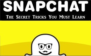 Snapchat: The Secret Tricks You Must Learn  by  David Larson