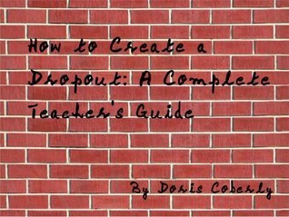 How to Create a Dropout: A Complete Teachers Guide  by  Doris Coberly