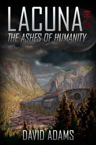 The Ashes of Humanity (Lacuna, #4)  by  David  Adams