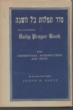 The Authorized Daily Prayer Book with Commentary, Introductions and Notes (revised edition, 1971)  by  Dr. Joseph H. Hertz
