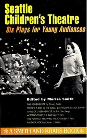 Seattle Childrens Theatre: Six Plays for Young Actors Marisa Smith