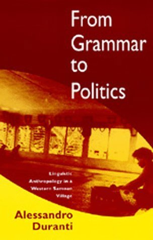 From Grammar to Politics: Linguistic Anthropology in a Western Samoan Village Alessandro Duranti