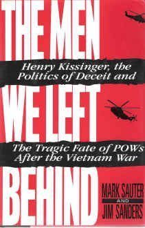 The Men We Left Behind: Henry Kissinger, the Politics of Deceit and the Tragic Fate of Pows After the Vietnam War  by  Mark A. Sauter