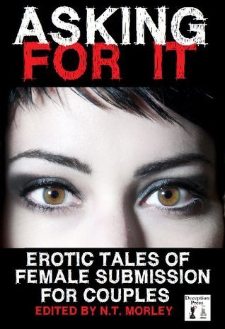 Asking For It: Erotic Tales of Female Submission for Couples Isabelle Ross