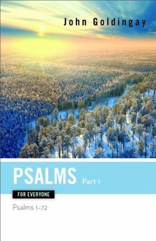 Psalms for Everyone, Part 1: Psalms 1-72 John E. Goldingay