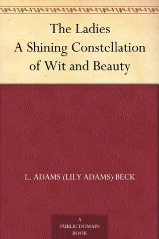The LadiesA Shining Constellation of Wit and Beauty  by  L. Adams (Lily Moresby Adams) Beck