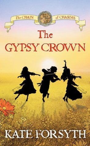 The Gypsy Crown: Chain of Charms 1 Kate Forsyth