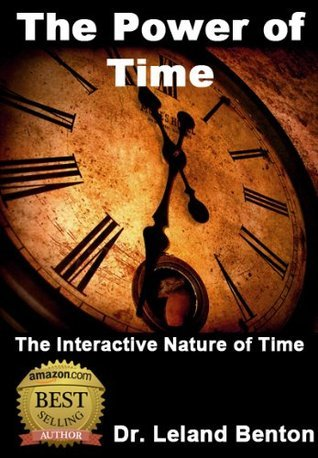 The Power of Time: The Interactive Nature of Time Leland Benton
