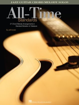 All-Time Standards Songbook: Jazz Guitar Chord Melody Solos  by  Jeff Arnold