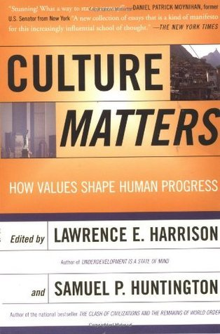 Culture Matters: How Values Shape Human Progress  by  Lawrence E. Harrison